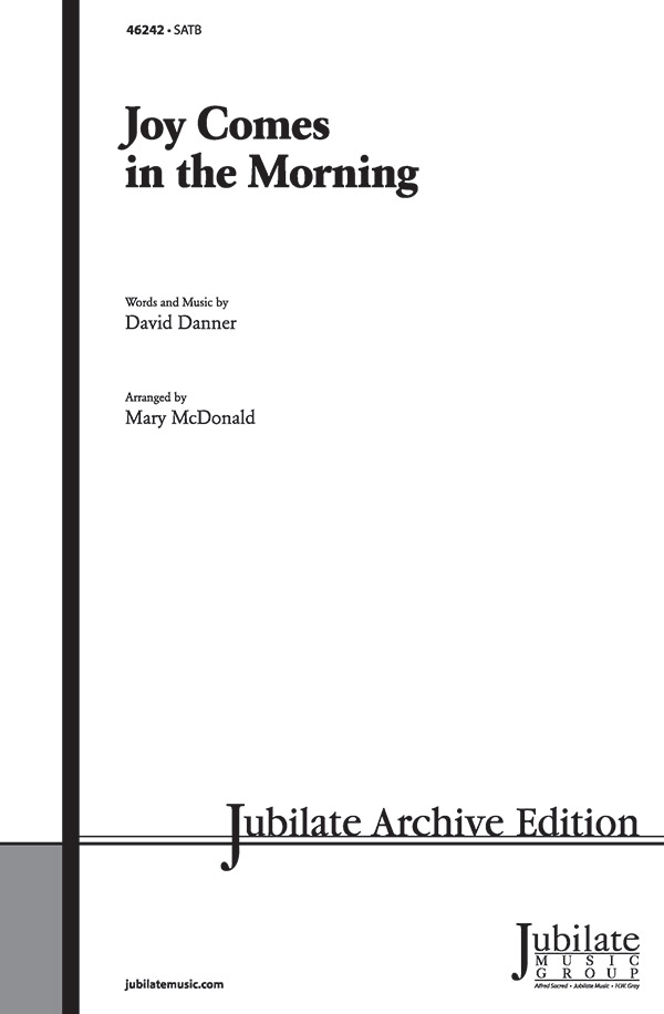Joy Comes in the Morning : SATB : Mary McDonald : David Danner : Sheet Music : 00-46242 : 038081525112