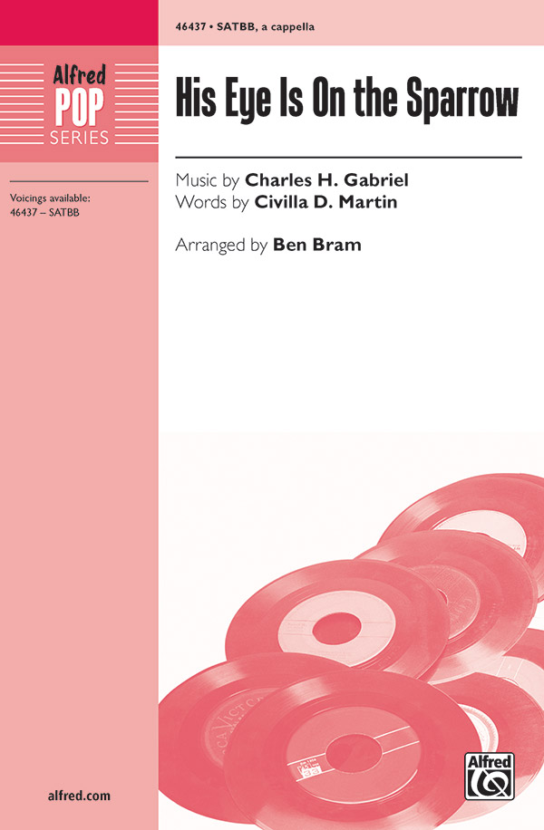 His Eye Is On the Sparrow : SATBB : Ben Bram : Charles H. Gabriel : Sheet Music : 00-46437 : 038081528168