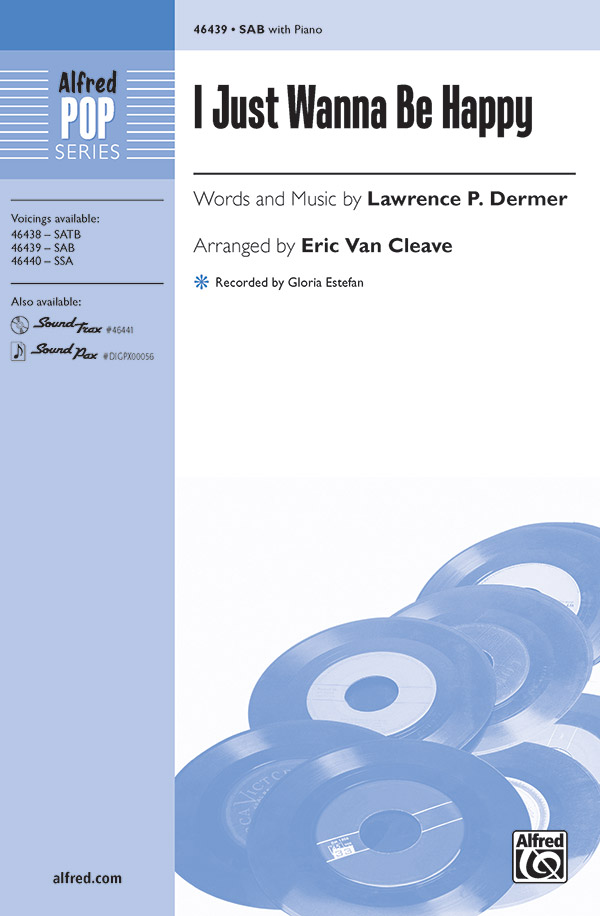I Just Wanna Be Happy : SAB : Eric Van Cleave : Lawrence P. Dermer : Gloria Estefan : Sheet Music : 00-46439 : 038081528182