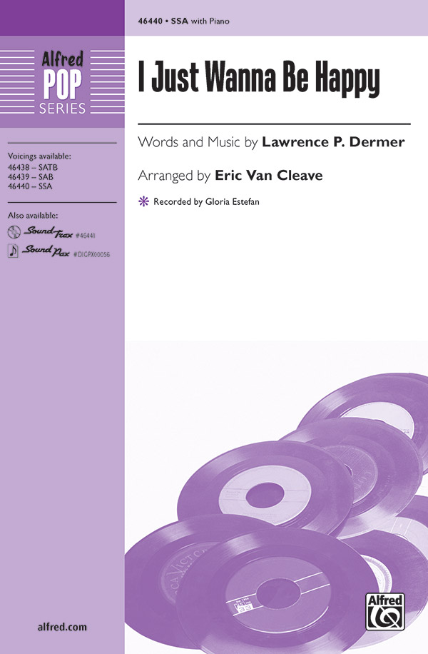 I Just Wanna Be Happy : SSA : Eric Van Cleave : Lawrence P. Dermer : Gloria Estefan : Sheet Music : 00-46440 : 038081528199