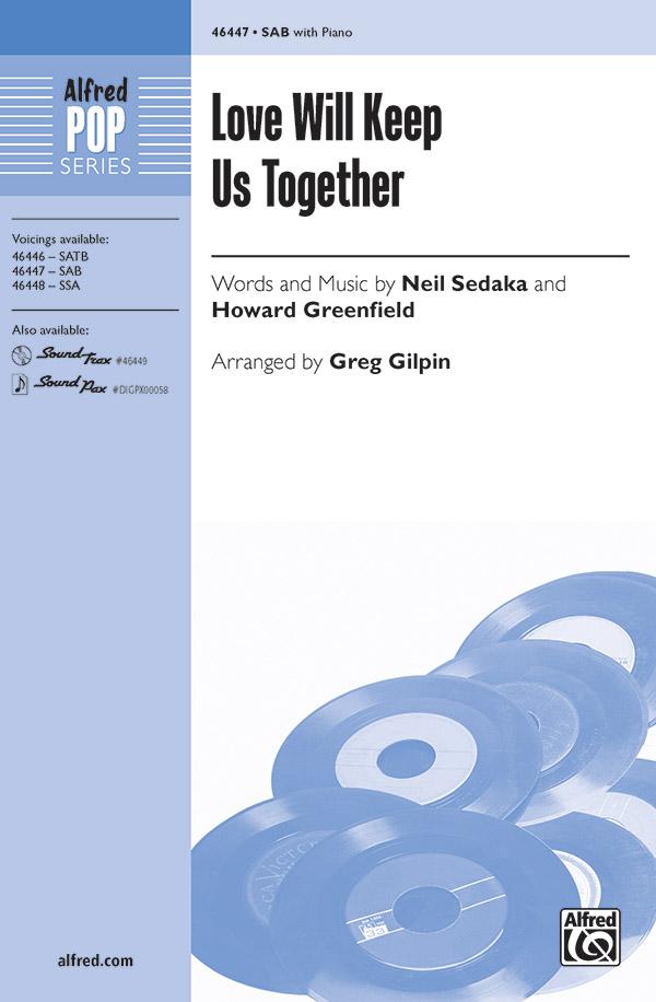 Love Will Keep Us Together : SAB : Greg Gilpin : Howard Greenfield : Sheet Music : 00-46447 : 038081528267