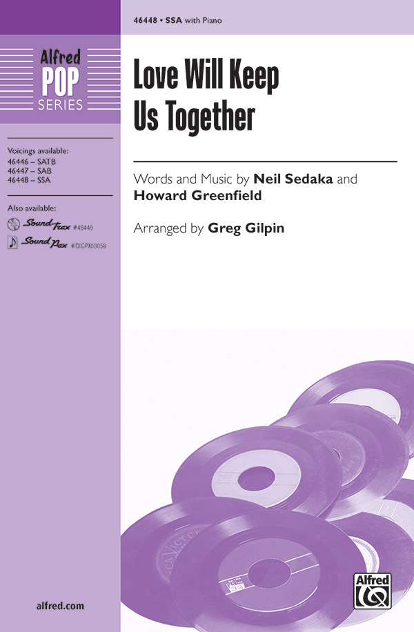 Love Will Keep Us Together : SSA : Greg Gilpin : Howard Greenfield : Sheet Music : 00-46448 : 038081528274
