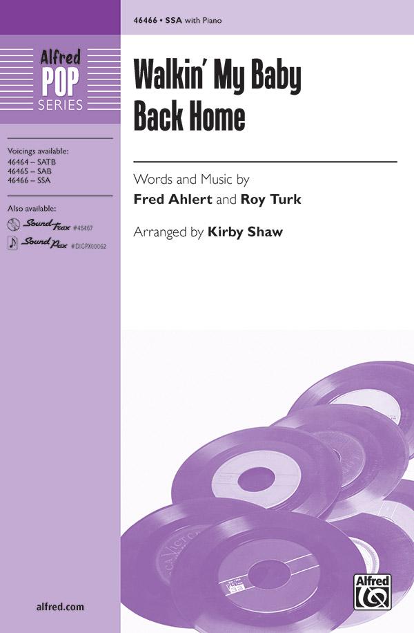 Walkin' My Baby Back Home : SSA : Kirby Shaw : Roy Turk : Nat King Cole : Sheet Music : 00-46466 : 038081528458