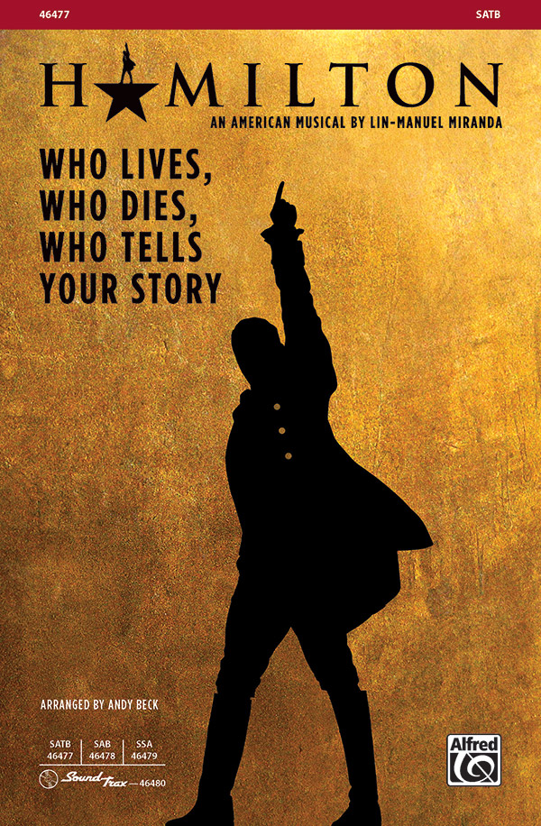 Who Lives, Who Dies, Who Tells Your Story : SATB : Andy Beck : Lin-Manuel Miranda : Hamilton : Sheet Music : 00-46477 : 038081530116