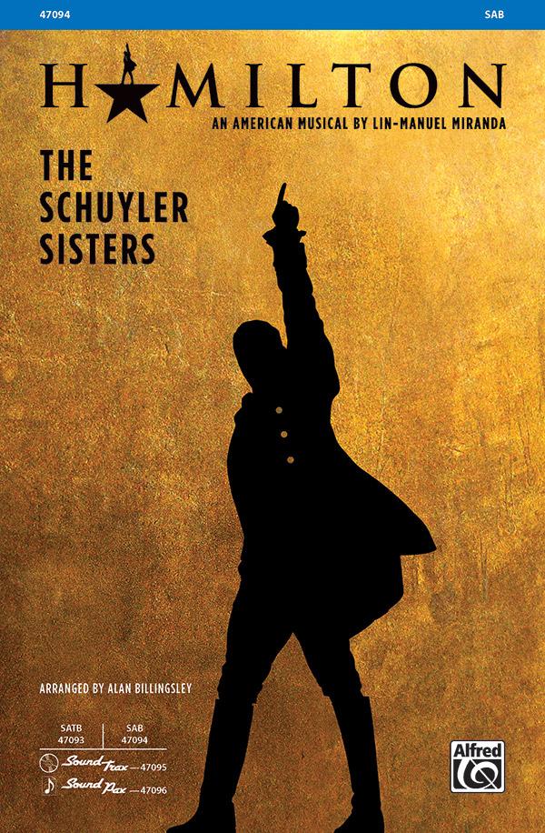 The Schuyler Sisters : SAB : Alan Billingsley : Lin-Manuel Miranda : Hamilton : Sheet Music : 00-47094 : 038081538655