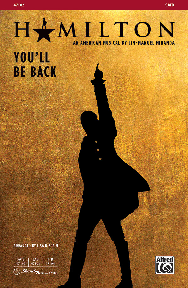 You'll Be Back : SATB : Lisa DeSpain : Lin-Manuel Miranda : Hamilton : Sheet Music : 00-47102 : 038081538730