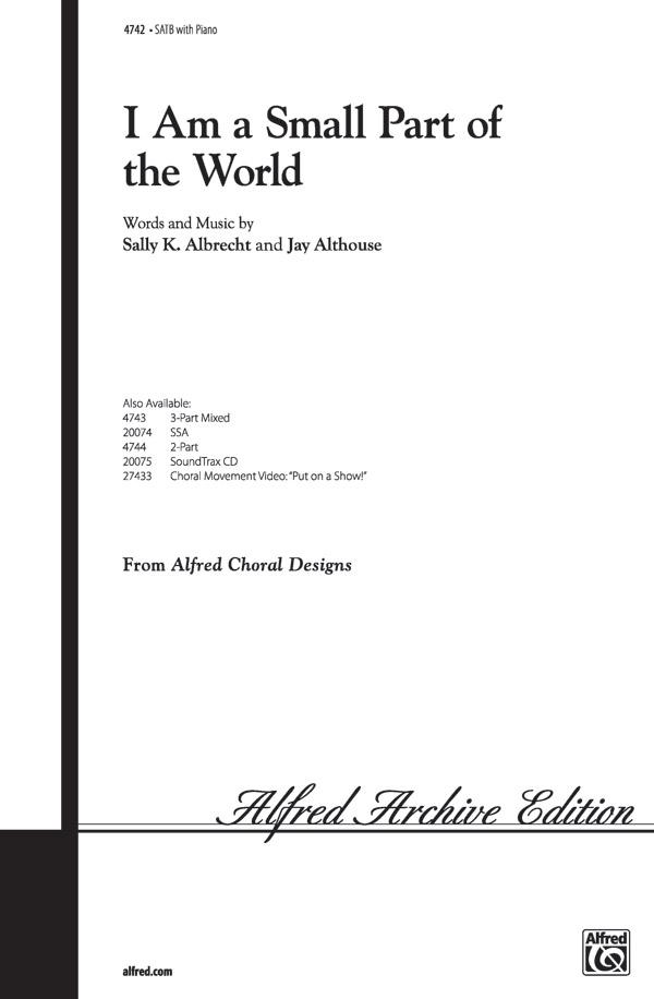 I Am a Small Part of the World : SATB : Sally K. Albrecht : Sally K. Albrecht : Sheet Music : 00-4742 : 038081004471
