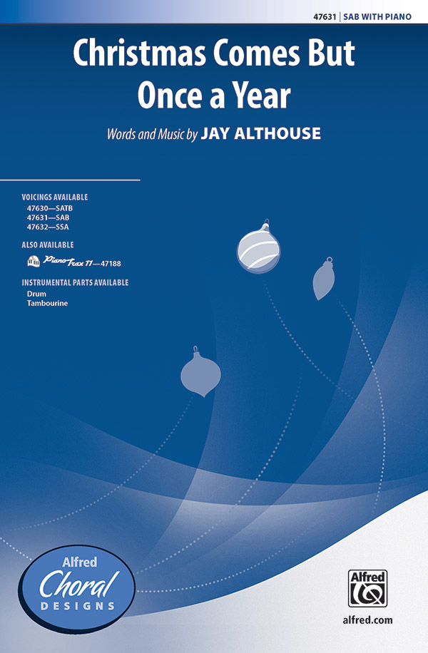 Christmas Comes But Once a Year : SAB : Jay Althouse : Sheet Music : 00-47631 : 038081543246