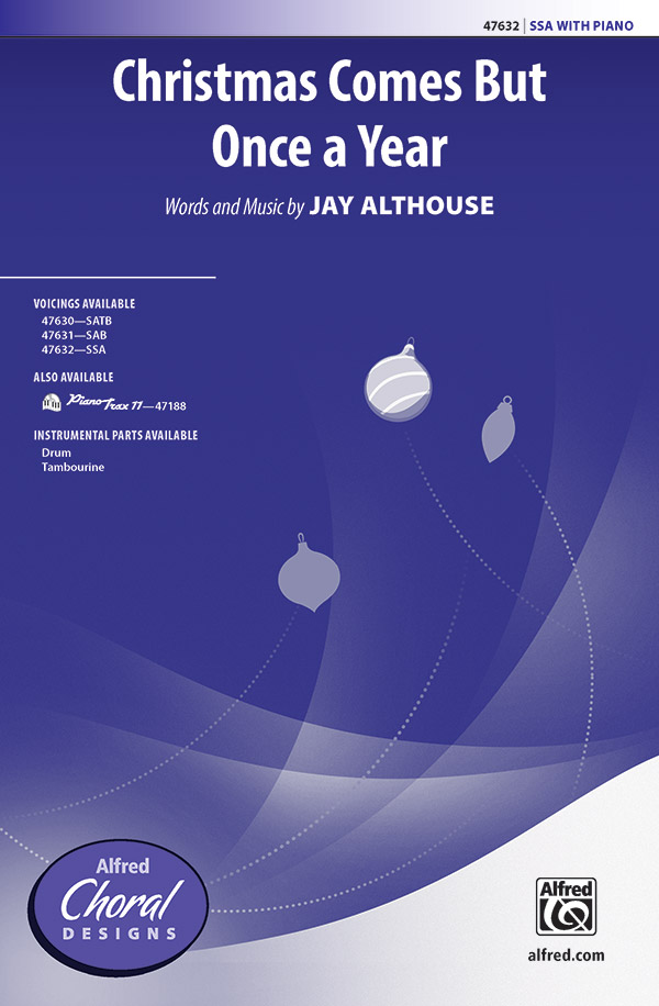 Christmas Comes But Once a Year : SSA : Jay Althouse : Sheet Music : 00-47632 : 038081543253