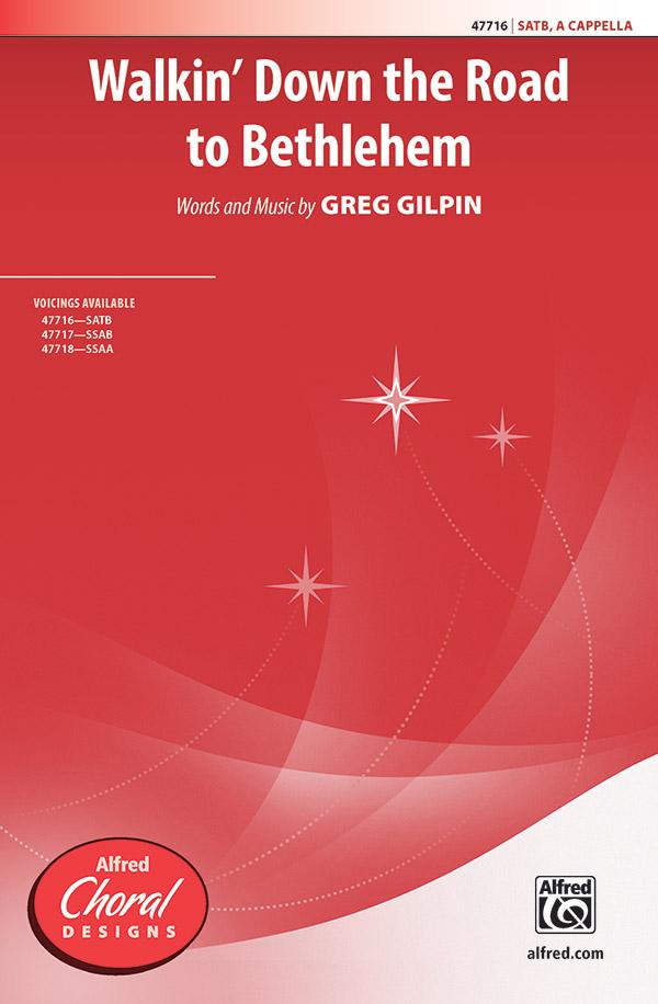 Walkin' Down the Road to Bethlehem : SATB : Greg Gilpin : 00-47716 : 038081544090
