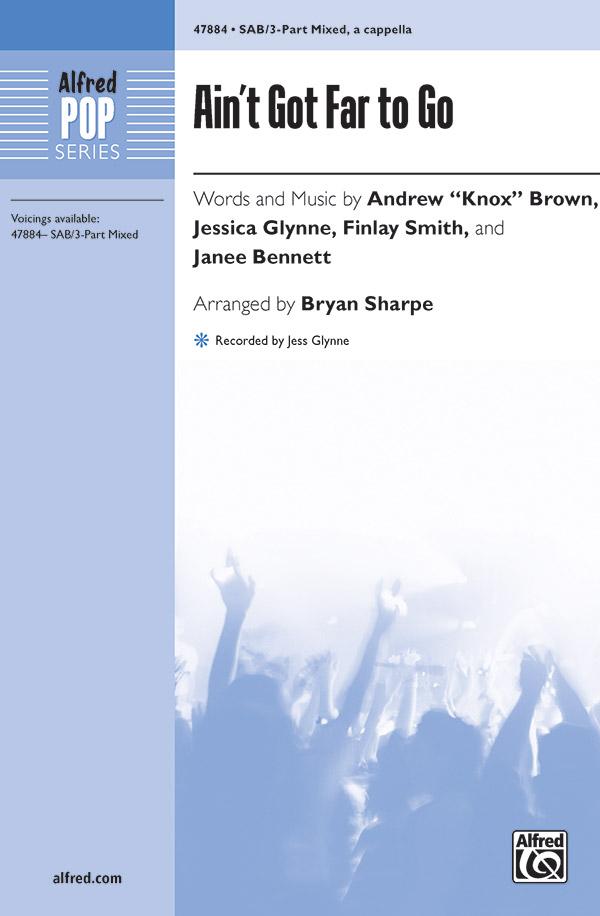 Ain't Got Far to Go : SAB : Bryan Sharpe : Jess Glynne : Sheet Music : 00-47884 : 038081548579