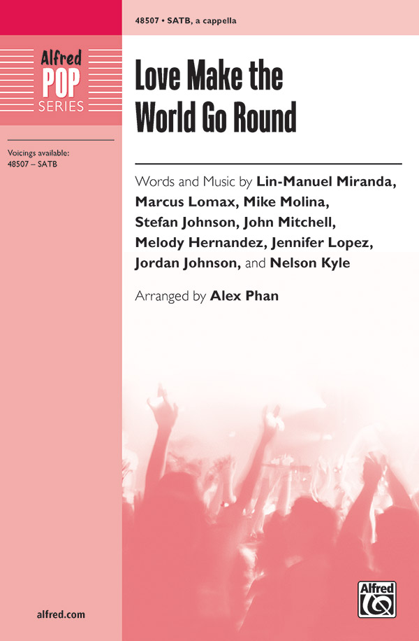 Love Make the World Go Round : SATB : Alex Phan :  Lin-Manuel Miranda : Jennifer Lopez : Sheet Music : 00-48507 : 038081553306