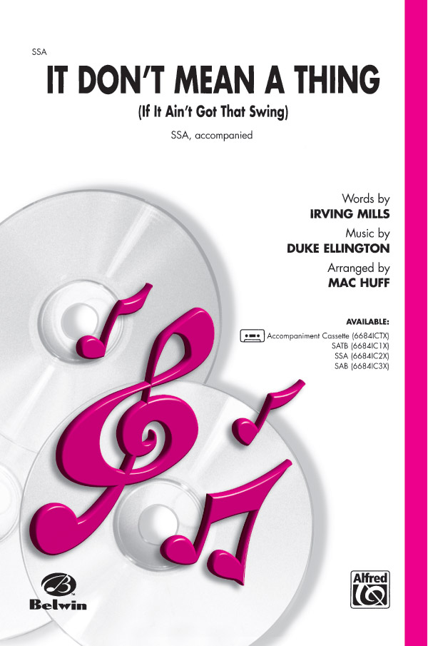 It Don't Mean a Thing (If It Ain't Got That Swing) : SSA : Mac Huff : Duke Ellington : Duke Ellington : Sheet Music : 00-6684IC2X : 029156175233