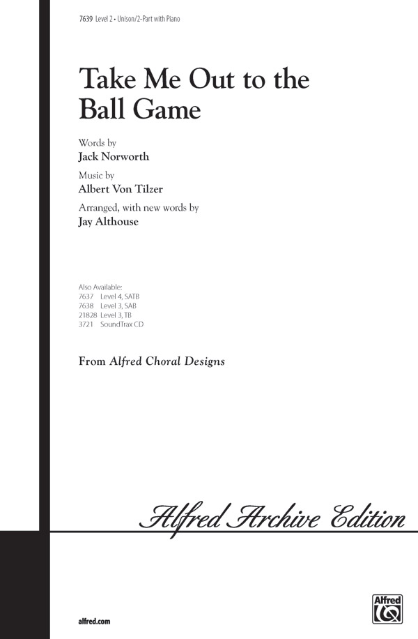 Take Me Out to the Ball Game : Unison : Jay Althouse : Sheet Music : 00-7639 : 038081011769