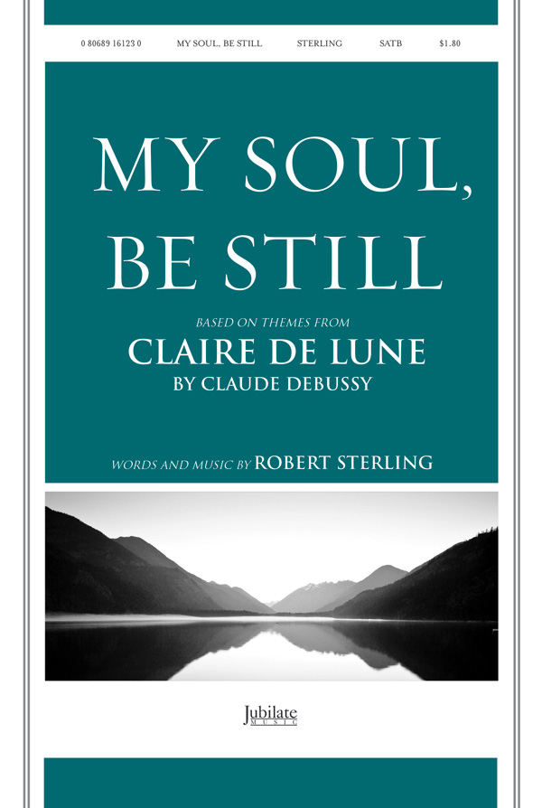 My Soul, Be Still : SATB : Robert Sterling : Sheet Music : 00-9161230 : 080689161230