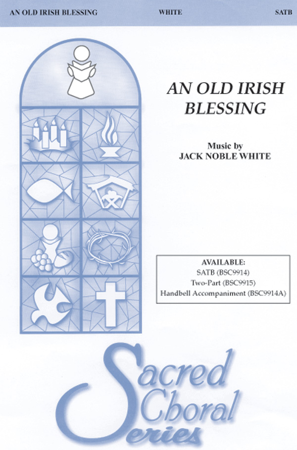 An Old Irish Blessing : SATB : Jack Noble White : Sheet Music : 00-BSC9914 : 029156991246