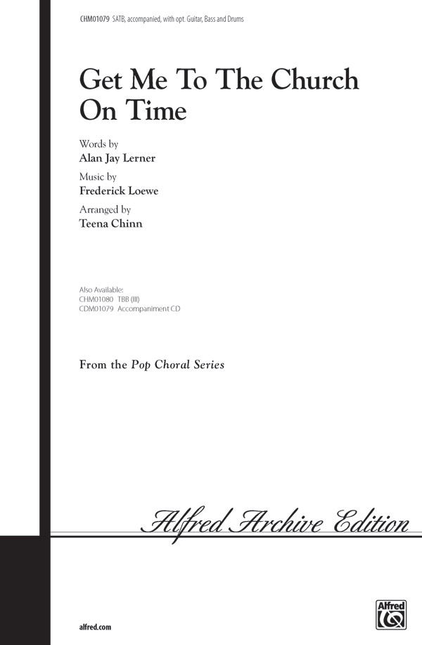 Get Me to the Church on Time : SATB : Teena Chinn : Frederick Loewe : My Fair Lady : Sheet Music : 00-CHM01079 : 654979993728
