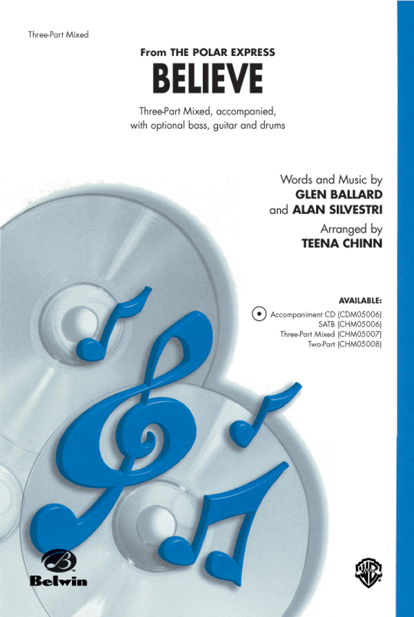 Believe : 3-Part Mixed : Teena Chinn : Alan Silvestri : The Polar Express : Sheet Music : 00-CHM05007 : 654979088684
