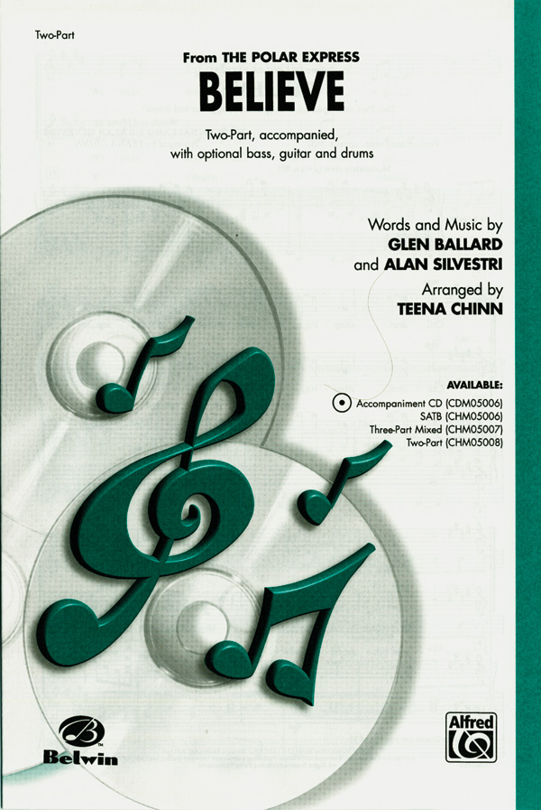 Believe : 2-Part : Teena Chinn : Alan Silvestri : The Polar Express : Sheet Music : 00-CHM05008 : 654979088691