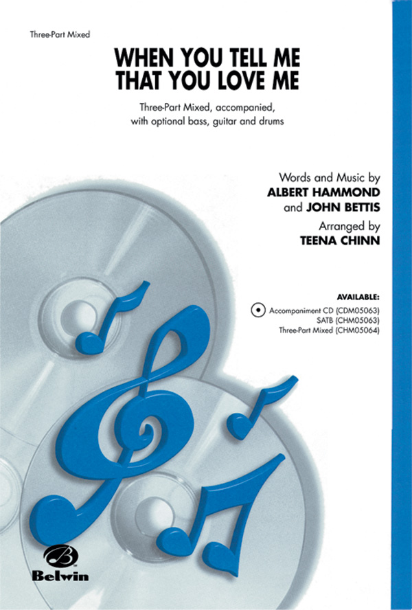 When You Tell Me That You Love Me : 3-Part Mixed : Teena Chinn : John Bettis : Diana Ross : Sheet Music : 00-CHM05064 : 6549790981570