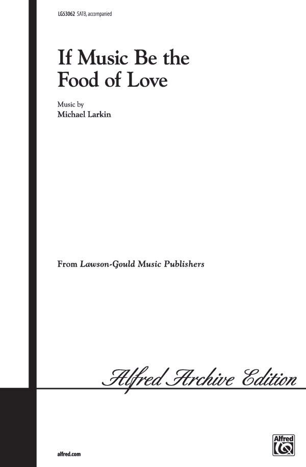 If Music Be the Food of Love : SATB : Michael Larkin : Michael Larkin : Sheet Music : 00-LG53062 : 654979063766