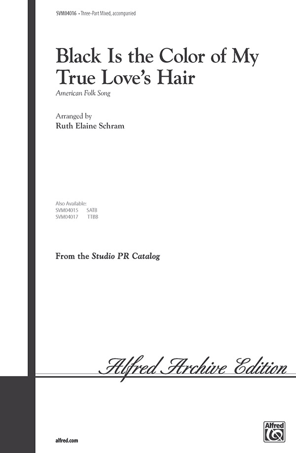 Black Is the Color of My True Love's Hair : 3-Part Mixed : Ruth Elaine Schram : Sheet Music : 00-SVM04016 : 654979069966