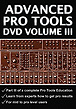 Advanced Pro Tools DVD, Volume III