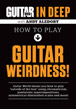 Guitar World: In Deep How to Play Guitar Weirdness!