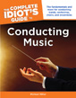The Complete Idiot's Guide to Conducting Music